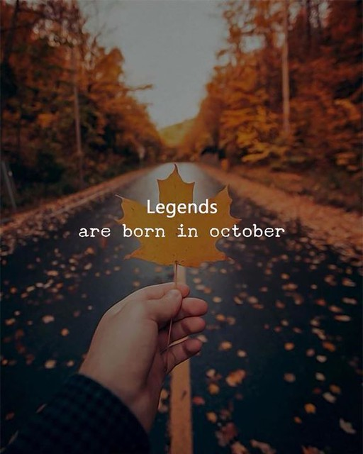 Best Positive Quotes : Legends are born in October. | Flickr