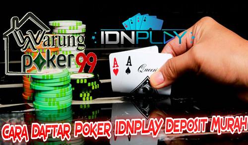 Cara Daftar Poker IDNPLAY Deposit Murah   WARUNGPOKER99