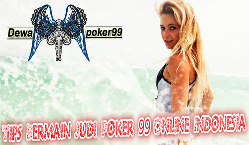 Tips Bermain Judi Poker 99 Online Indonesia - Dewapoker99