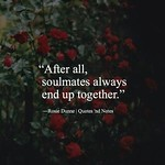 Soulmate And Love Quotes: follow me Zanj Kushan After all soulmates always end up together. %u2015 Rosie Dunn...