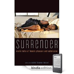 Surrender: Erotic Tales of Female Pleasure and Submission, now available on Kindle | by rachelkramerbussel.com