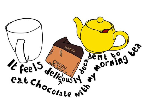 It feels deliciously decadent to eat chocolate with my morning tea