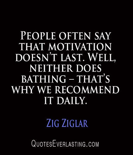 Zig Ziglar - People often say that motivation doesn't last. | by QuotesEverlasting