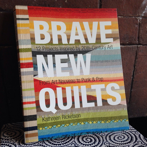 Brave New Quilts | by Sonya Philip