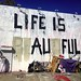 LIFE IS AU FUL — truth hurts by iamhieronymus@gmail.com
