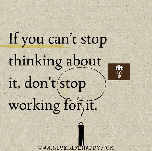 If You Can T Stop Thinking About It Don T Stop Working Fo Flickr