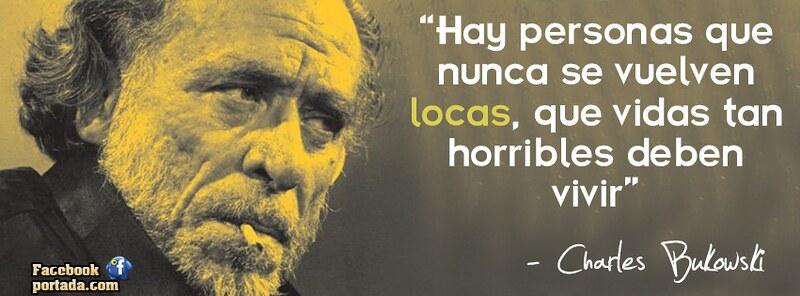 Frases De Charles Bukowski Hay Personas Que Nunca Se Vuel