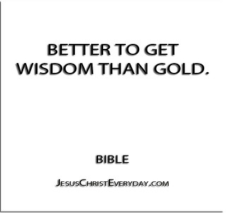 ''Better to get wisdom than gold.'' - Bible | by QuotesEverlasting