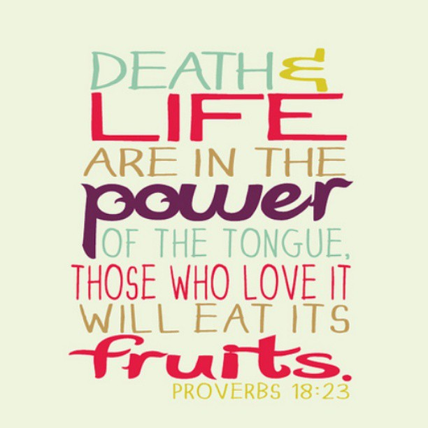 Proverbs 18:21 KJV Death and life are in the power of the tongue those who love it will eat its fruits biblical parenting principles