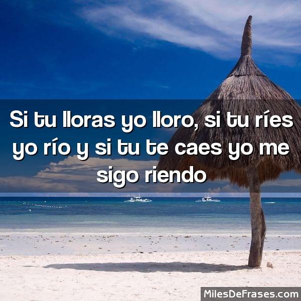 Si Tu Lloras Yo Lloro Si Tu Ríes Yo Río Y Si Tu Te Caes Y