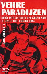 A. Aarsbergen, Verre Paradijzen. Linkse intellectuelen op excursie naar de Sovjet-Unie, Cuba en China (HES, 1988)