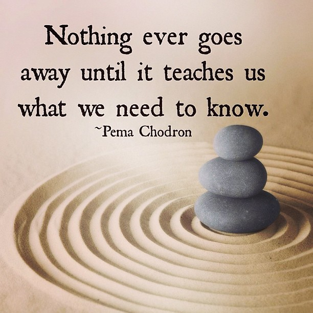 Afbeeldingsresultaat voor nothing ever goes away until it teaches us what we need to know