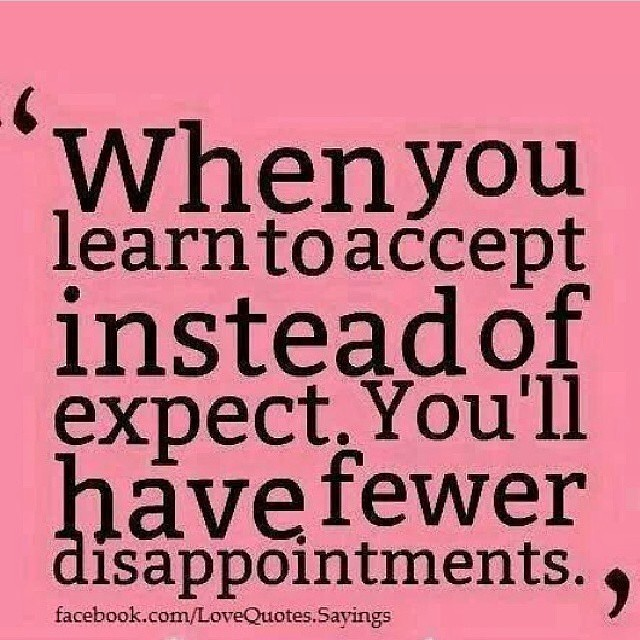 "Image result for ""When you learn to accept rather than expect, you'll have fewer disappointments"""