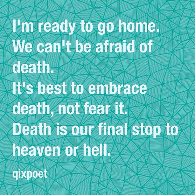 I'm ready to go home. We can't be #afraid of death. It's b…   Flickr