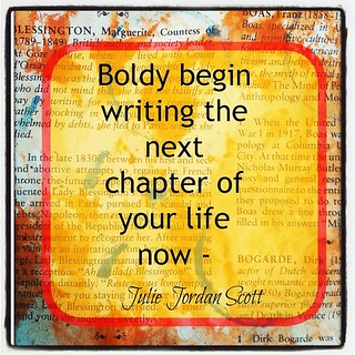 Boldly Begin Writing the Next Chapter of Your Life Now | by juliejordanscott