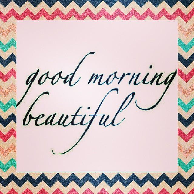 Good Morning Beautiful!!! Have a fab,u,lash day!! youniqu
