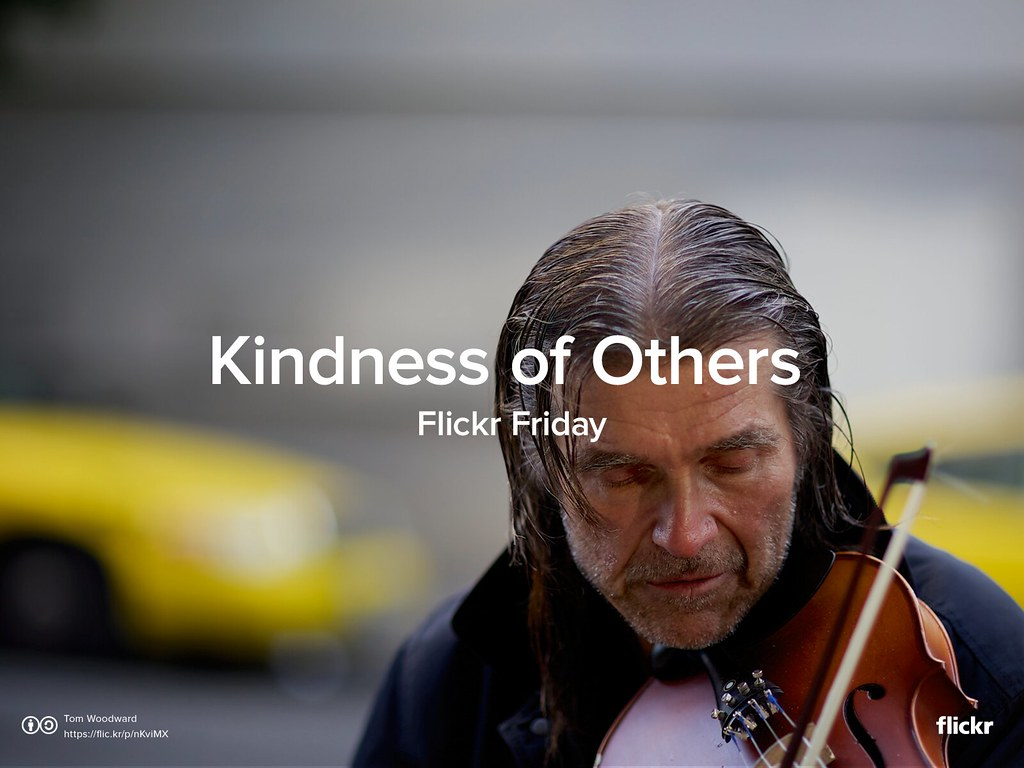 Flickr Friday: Kindness of Others