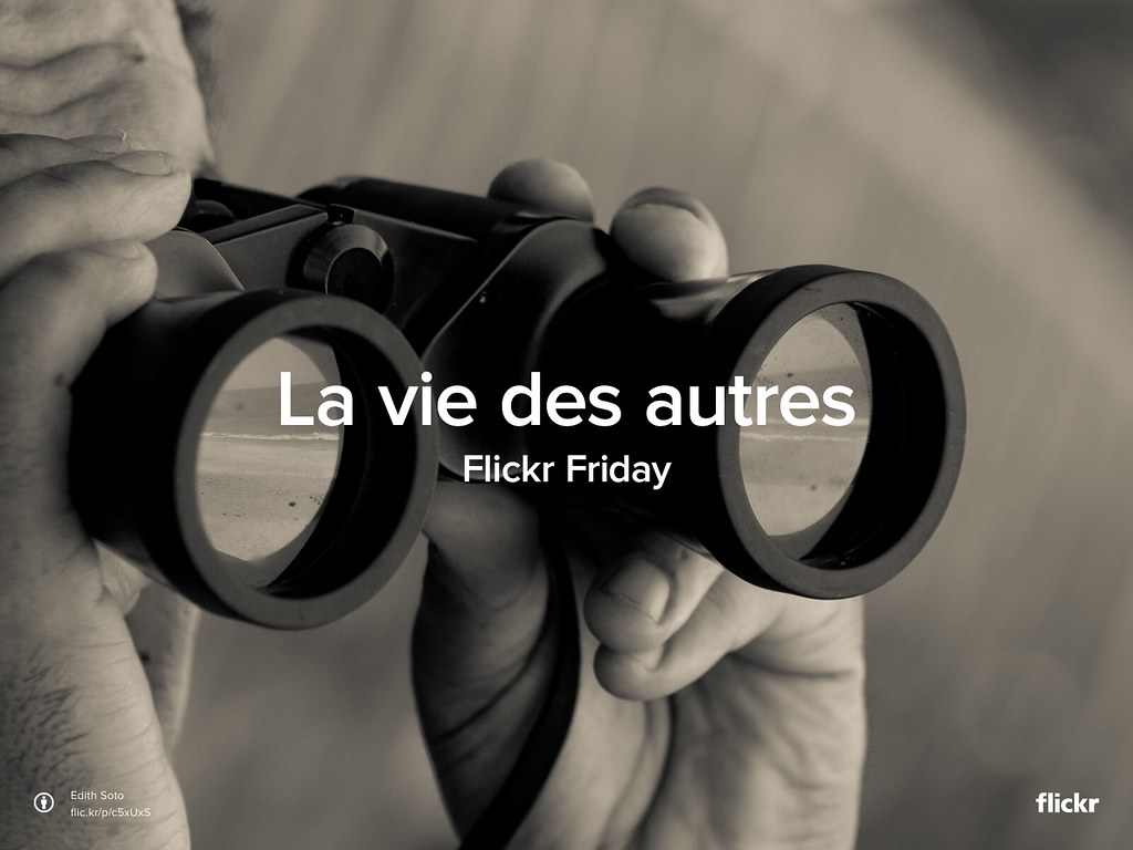 Flickr Friday : La vie des autres #TheLivesOfOthers