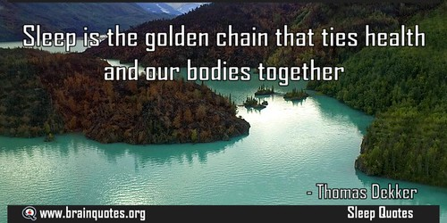 Sleep is the golden chain that ties health and our bodies together