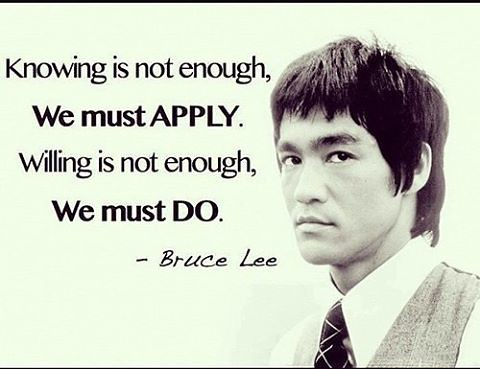 """Image result for knowing is not enough we must apply bruce lee"""""""