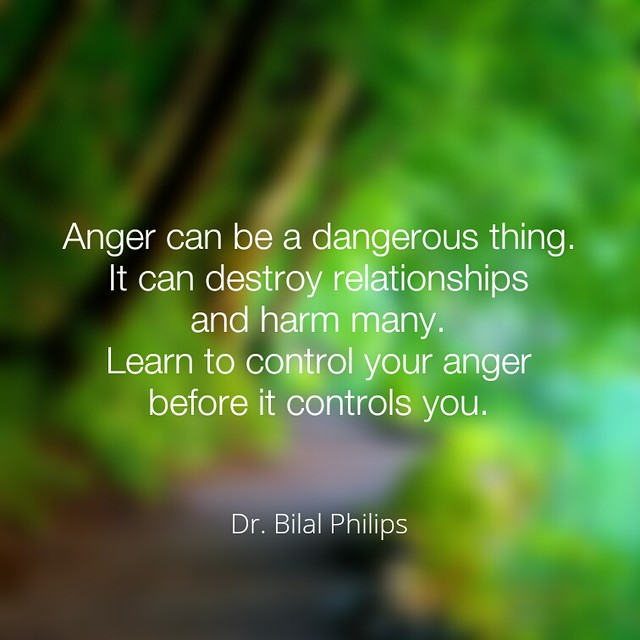 Anger can be a dangerous thing. It can destroy relationships and harm many. Learn to control your anger before it controls you.  Dr. Bilal Philips