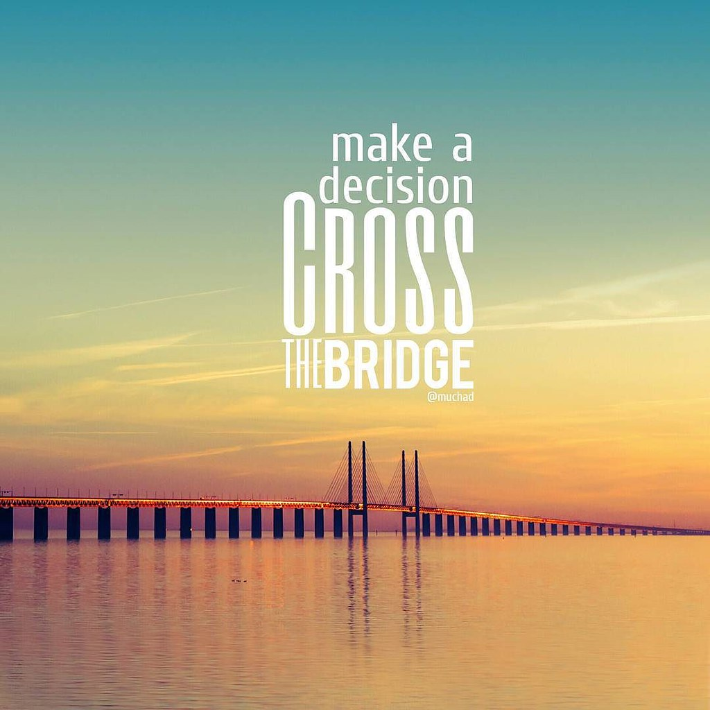 Make A Decision Cross The Bridge Quote Quotes Comment Flickr