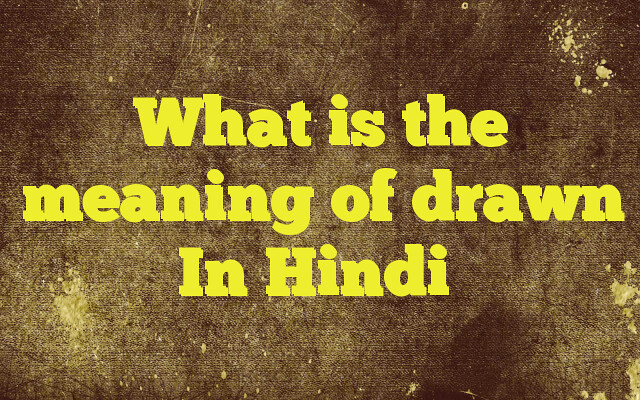 What is the meaning of drawn In Hindi | Meaning of drawn in … | Flickr