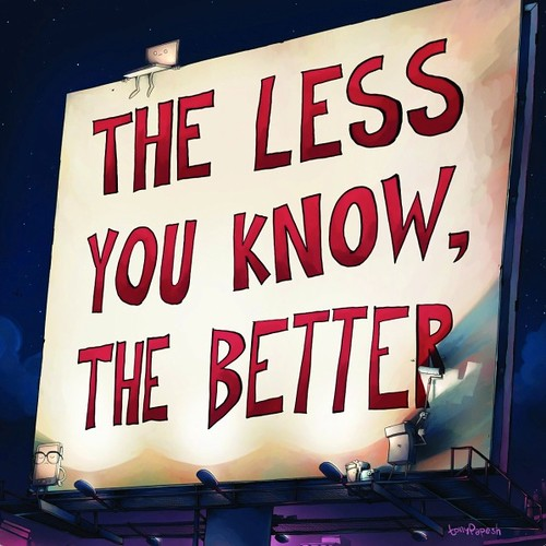 The Less You Know, The Better | by luxuryluke