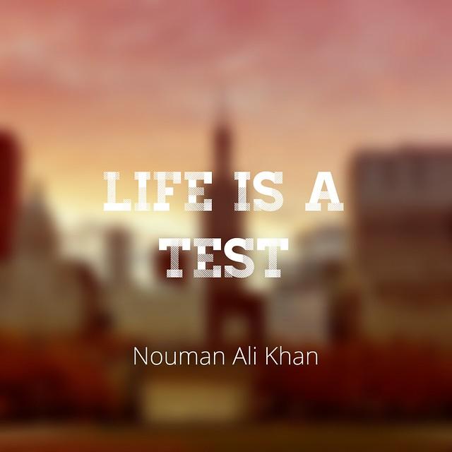 Life is a Test -Nouman Ali Khan