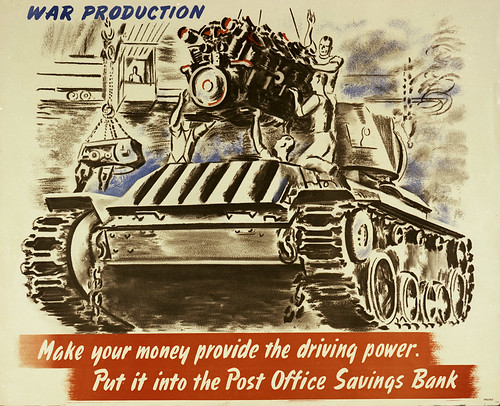 War Production. Make your money provide the driving power. Put it in the Post Office Savings Bank