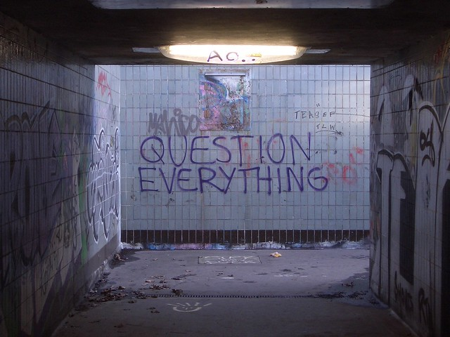 Question Everything (Nullius in verba) Take nobody's word for it
