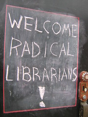 welcome radical libraians | by newrambler