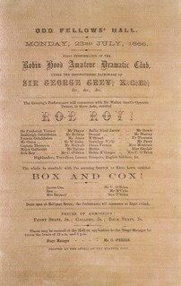 "Robin Hood Amateur Dramatic Club :Odd Fellows' Hall Monday 23rd July 1866. First performance of the Robin Hood Amateur Dramatic Club under the distinguised patronage of Sir George Grey ... ""Rob Roy!"" ... ""Box and Cox!"". Printed at the office of the Evenin 