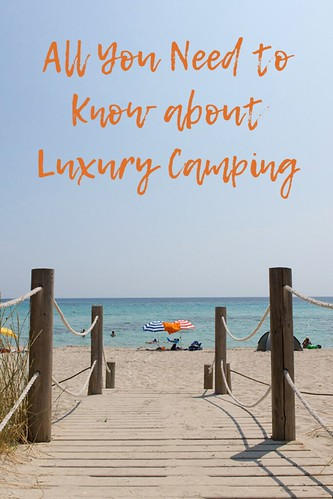 All You Need to Know about Luxury Camping