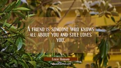 hoopoequotes posted a photo:	Quote of the Day - April 25, 2019Quote of the Day - April 25, 2019A friend is someone who knows all about you and still loves you. - Elbert Hubbard via Quote of the Day - HoopoeQuotes - HoopoeQuotes bit.ly/2W5pRbN