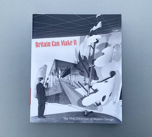 Britain Can Make It: The 1946 Exhibition of Modern Design By Diane Bibley (ed)  Design by Laura Parker Published by Paul Holberton Publishing in association with V&A Publishing and the University of Brighton Design Archives