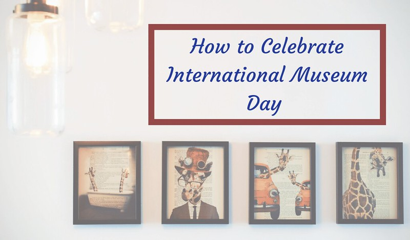 international museum day how to celebrate