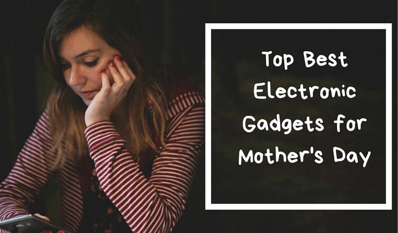 top best electronic gifts for mothers day