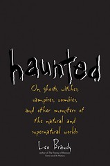 Haunted: On Ghosts, Witches, Vampires, Zombies, and Other Monsters of the Natural and Supernatural Worlds –  Leo Braudy