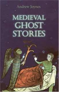 Medieval Ghost Stories: An Anthology of Miracles, Marvels and Prodigies - Andrew Joynes
