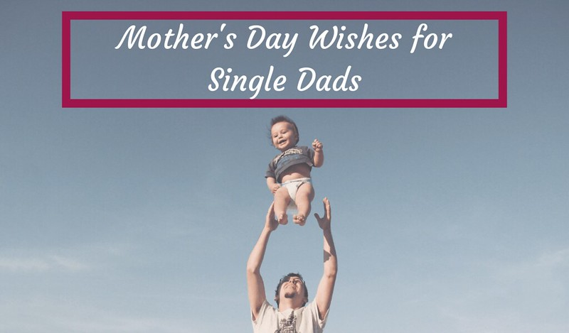 mothers day wishes for single dads