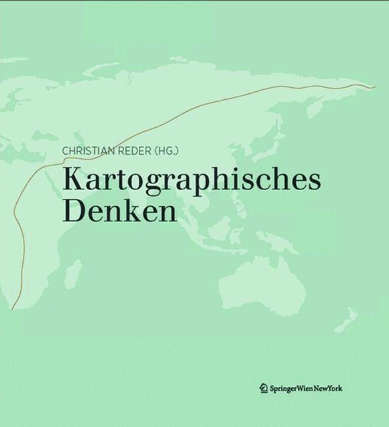 Kartographisches Denken, Reder, Christian (Hrsg.) 2012, 502 S. 700 Abb. in Farbe. ISBN 978-3-7091-0994-6