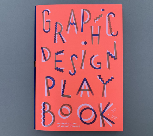 Graphic Design Play Book: An Exploration of Visual Thinking By Sophie Cure and Aurélien Farina Design by Sophie Cure and Aurélien Farina Published by Laurence King