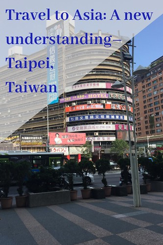 Travel to Asia: A New Understanding–Taipei, Taiwan