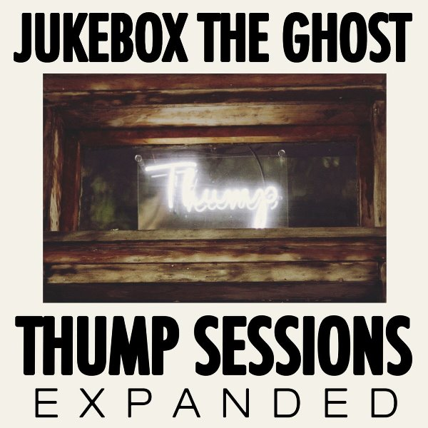 Jukebox The Ghost - Thump Sessions (Expanded)