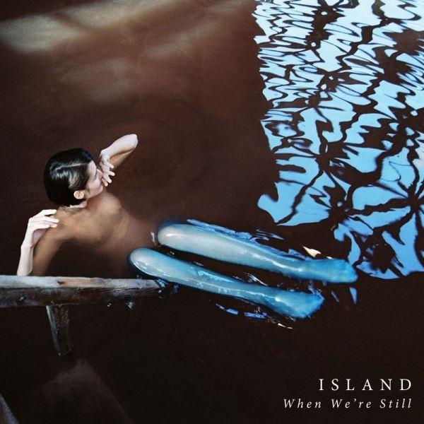 ISLAND - When We're Still