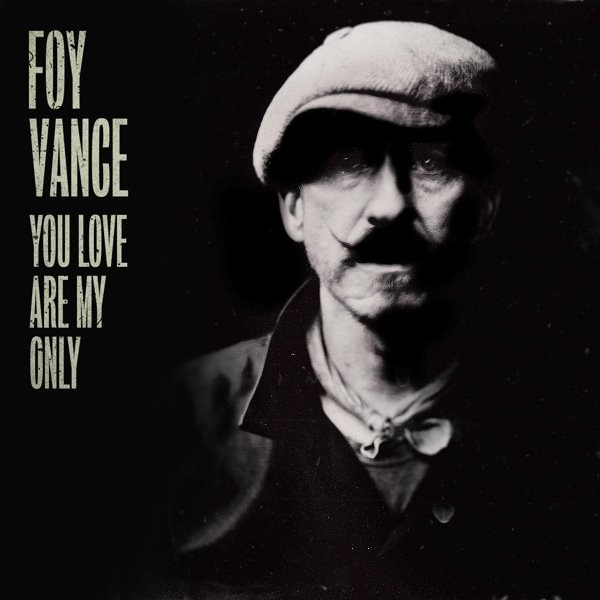 Foy Vance - You Love Are My Only