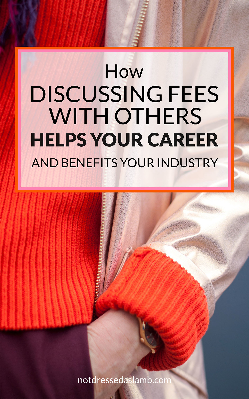 How Discussing Fees With Others Helps Your Career and Benefits Your Industry | Not Dressed As Lamb