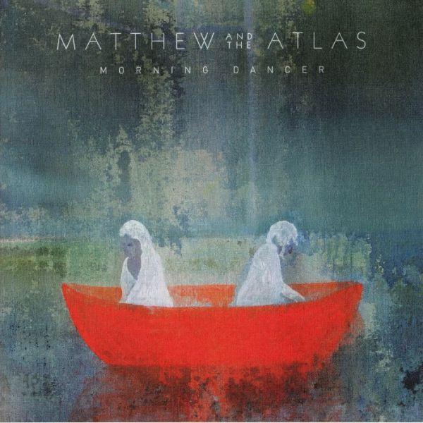 Matthew And The Atlas - Morning Dancer