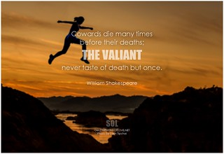 William Shakespeare Cowards die many times before their deaths; the valiant never taste of death but once | by symphony of love